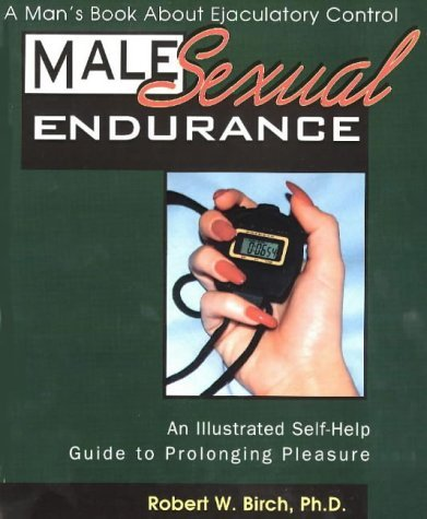Male Sexual Endurance: A Mans Book about Ejaculatory Control Robert W. Birch
