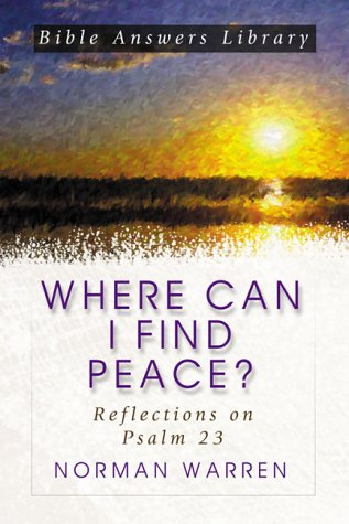Where Can I Find Peace?: Reflections on Psalm 23 Norman Warren
