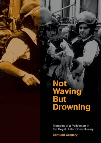 Not Waving But Drowning: The Troubled Life and Times of a Fontline Ruc Officer  by  Edmund Gregory