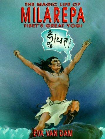 The Magic Life of Milarepa, Tibets Great Yogi Eva Van Dam