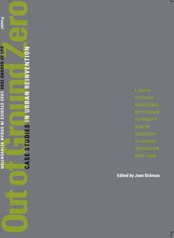Out of Ground Zero: Case Studies in Urban Reinvention  by  Joan Ockman