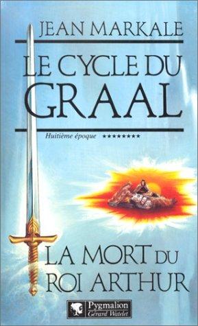 Le Cycle du Graal- La Mort du roi Arthur (Le cycle du Graal, tome #8)  by  Jean Markale