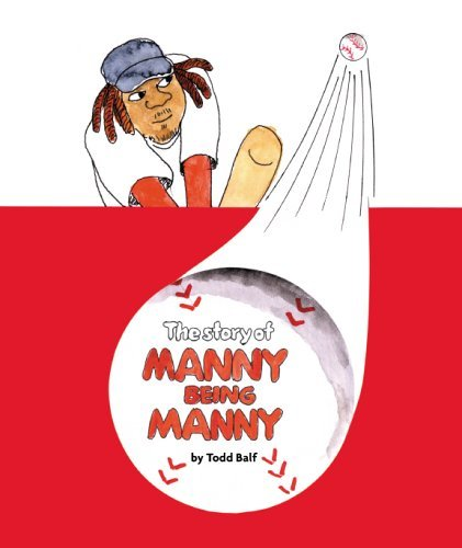 The Story of Manny Being Manny  by  Todd Balf