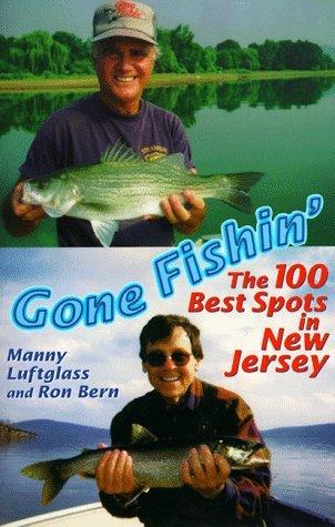 Gone Fishin: The 100 Best Spots in New Jersey  by  Manny Luftglass