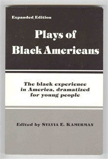 Plays of Black Americans: The Black Experience in America, Dramatized for Young People Sylvia E. Kamerman