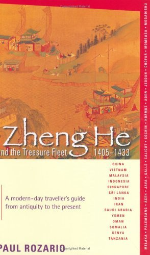 Zheng He And The Treasure Fleet 1405 1433: A Modern Day Travellers Guide From Antiquity To The Present  by  Paul Rozario
