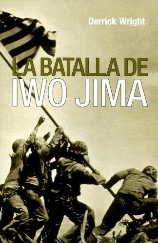 La Batalla De Iwo Jima/ the Battle for Iwo Jima Derrick Wright