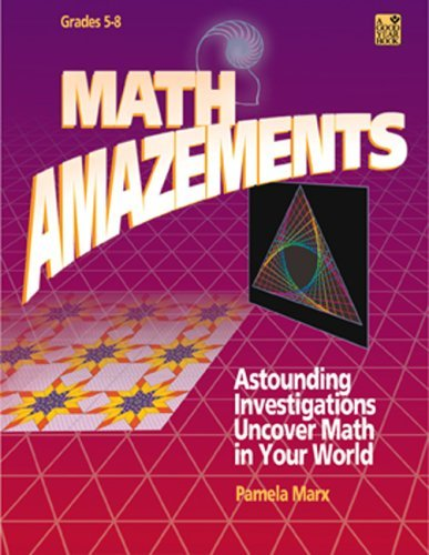 Math Amazements: Astounding Investigations Uncover Math in Your World  by  Pamela Marx