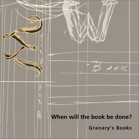 When Will the Book Be Done?: Granarys Books Steven Clay