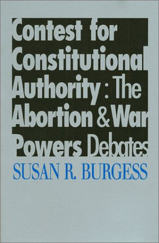 Contest for Constitutional Authority: The Abortion War Powers Debates Susan R. Burgess