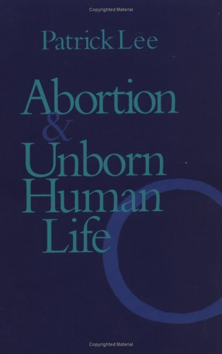 Abortion and Unborn Human Life  by  Patrick Lee