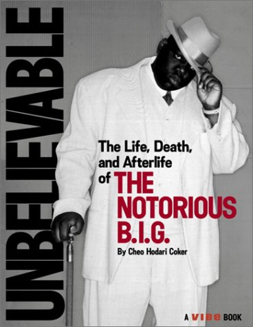 Unbelievable: The Life, Death, and Afterlife of the Notorious B.I.G. Cheo Hodari Coker