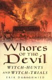 Whores of the Devil: Witch-Hunts and Witch-Trials  by  Erik Durschmied