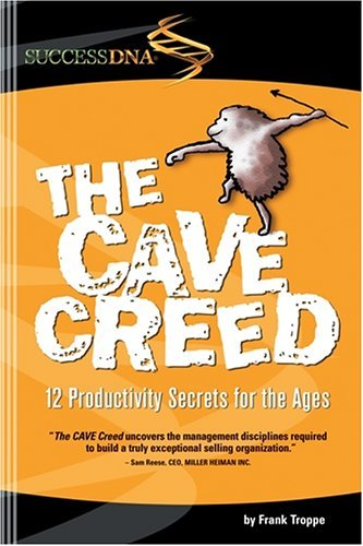The Cave Creed: 12 Productivity Secrets for the Ages Frank Troppe