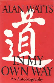 In My Own Way: An Autobiography 1915-1965  by  Alan W. Watts