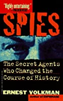 Spies: The Secret Agents Who Changed The Course Of History   Uk Edition  by  Ernest Volkman