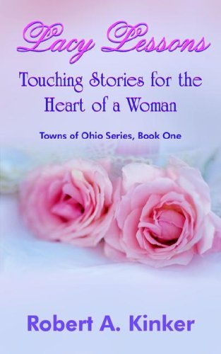 Lacy Lessons: Touching Stories for the Heart of a Woman Robert A. Kinker