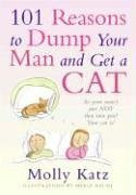 101 Reasons to Dump Your Man and Get a Cat  by  Molly Katz