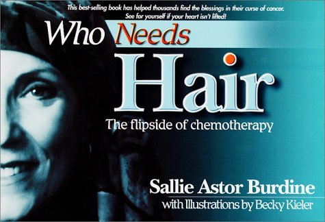 Who Needs Hair: The Flip Side of Chemotheraphy  by  Sallie Astor Burdine