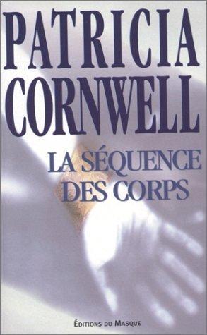 La séquence des corps (Kay Scarpetta, #5) Patricia Cornwell