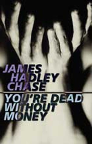 Youre Dead Without Money James Hadley Chase
