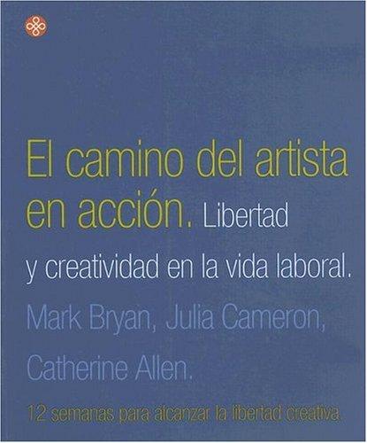 El Camino del Artista en Accion = The Artists Way at Work Mark Bryan
