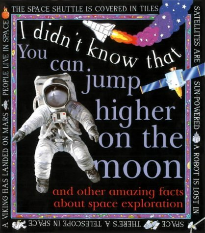 You Can Jump Higher on the Moon (I Didnt Know That)  by  Kate Petty