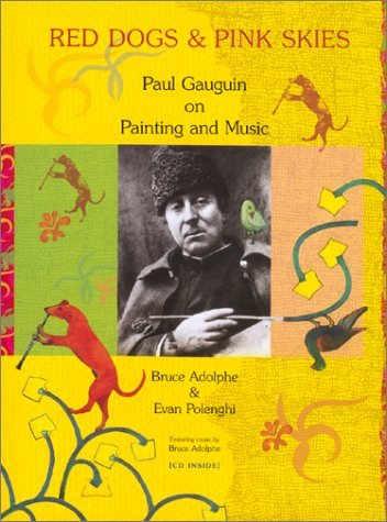 Red Dogs and Pink Skies: Paul Gauguin on Painting and Music Bruce Adolphe
