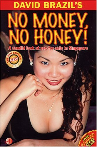 No Money, No Honey! A Candid Look at Sex-for-Sale in Singapore  by  David Brazil