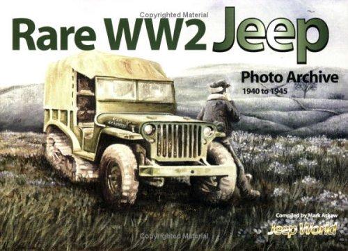 Rare Ww2 Jeep Photo Archive, 1940 1945  by  Mark Askew