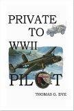 Private to Pilot Ww2 Thomas G. Dye