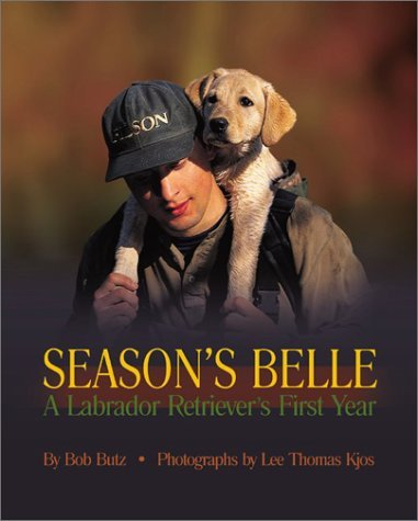 Seasons Belle: A Labrador Retrievers First Year  by  Bob Butz