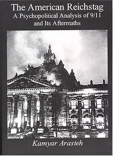 The American Reichstag: A Psychopolitical Analysis of 9/11 and Its Aftermath  by  Kamyar Arasteh