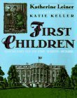 First Children: Growing Up in the White House  by  Katherine Leiner
