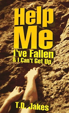 Help Me Ive Fallen: And I Cant Get Up  by  T.D. Jakes