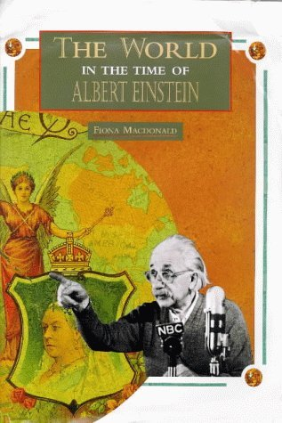 The World In The Time Of Albert Einstein  by  Fiona MacDonald