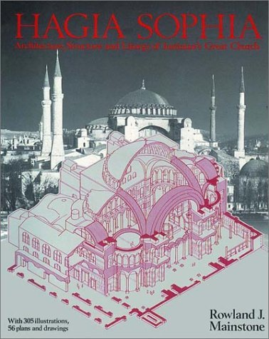 Hagia Sophia: Architecture, Structure and Liturgy of Justinians Great Church  by  Rowland J. Mainstone