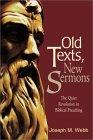 Old Texts, New Sermons: The Quiet Revolution in Biblical Preaching Joseph M. Webb