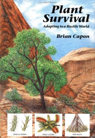 Plant Survival: Adapting to a Hostile World  by  Brian Capon
