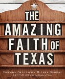 The Amazing Faith of Texas: Common Ground on Higher Ground  by  Roy Spence