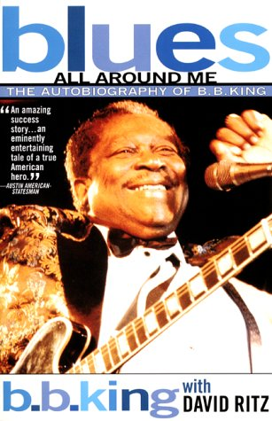 Blues All Around Me: The Autobiography of B. B. King  by  B.B. King