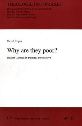 Why Are They Poor?: Helder Camara in Pastoral Perspective  by  David Regan