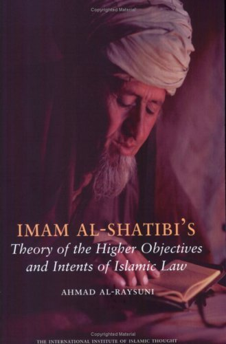 Imam Al Shatibis Theory Of The Higher Objectives And Intents Of Islamic Law Ahmad Al-Raysuni