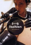 F**K Fashion: The Erotic Photography Of Ben Westwood Ben Westwood
