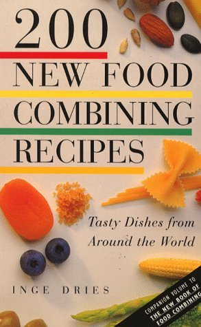 200 New Foods Combining Recipes Inge Dries