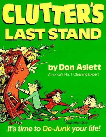 Clutters Last Stand: Its Time to De-Junk Your Life! Don Aslett