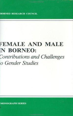 Female and Male in Borneo (Borneo Research Council Monograph Series, No 1) Vinson H. Sutlive Jr.