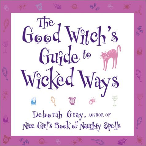 The Good Witchs Guide to Wicked Ways Deborah  Gray
