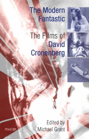The Modern Fantastic: The Films of David Cronenberg  by  Mike Grant