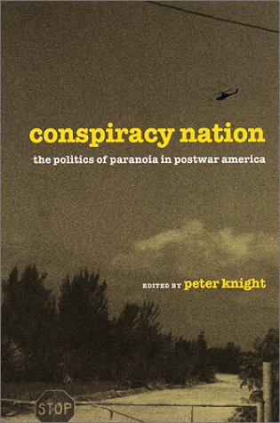 Conspiracy Nation: The Politics of Paranoia in Postwar America  by  Peter Knight